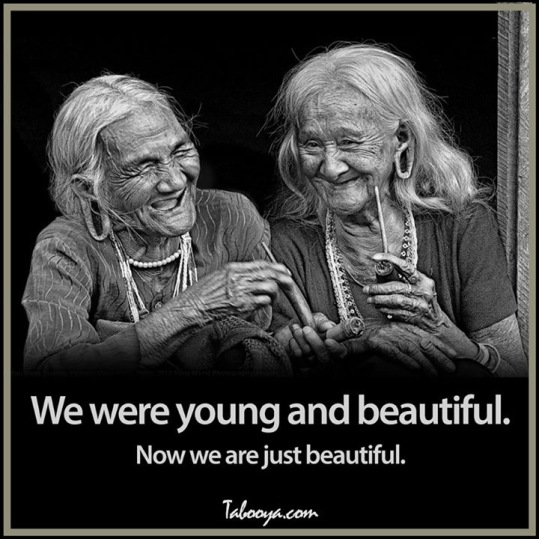 now we are old and beautiful